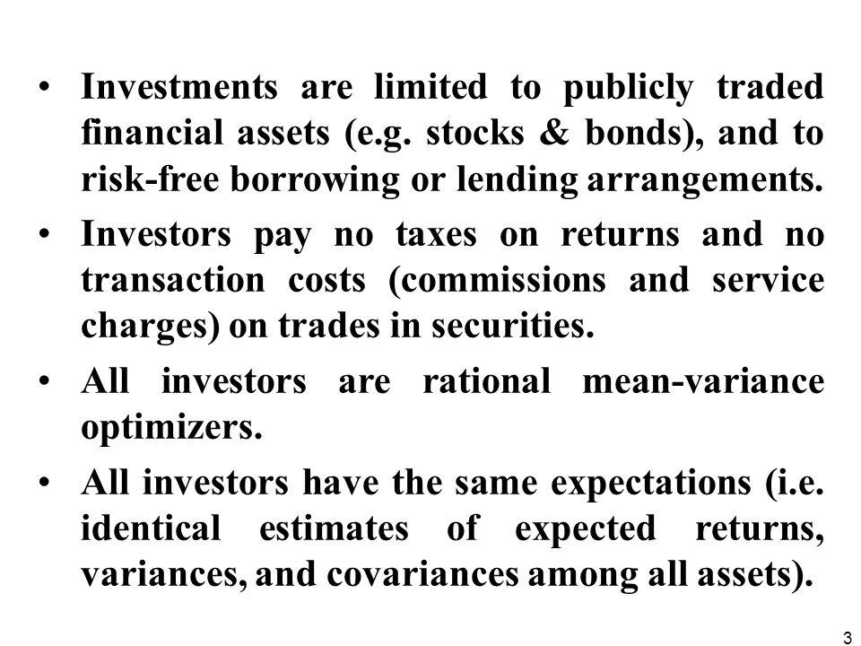 3 Investments are limited to publicly traded financial assets (e.g. stocks & bonds), and to risk-free borrowing or lending arrangements. Investors pay