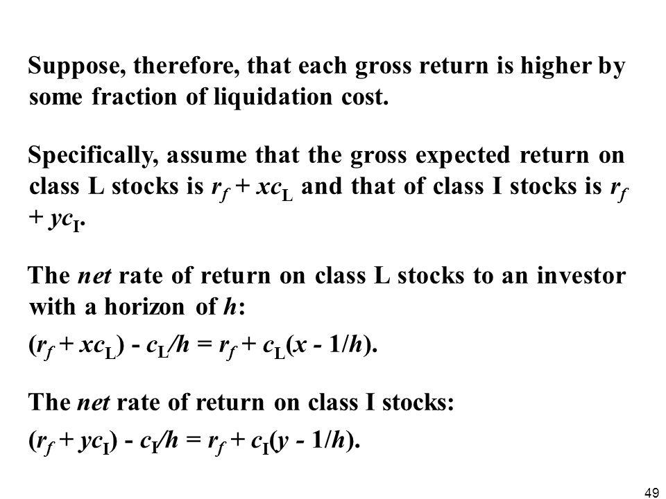 49 Suppose, therefore, that each gross return is higher by some fraction of liquidation cost. Specifically, assume that the gross expected return on c