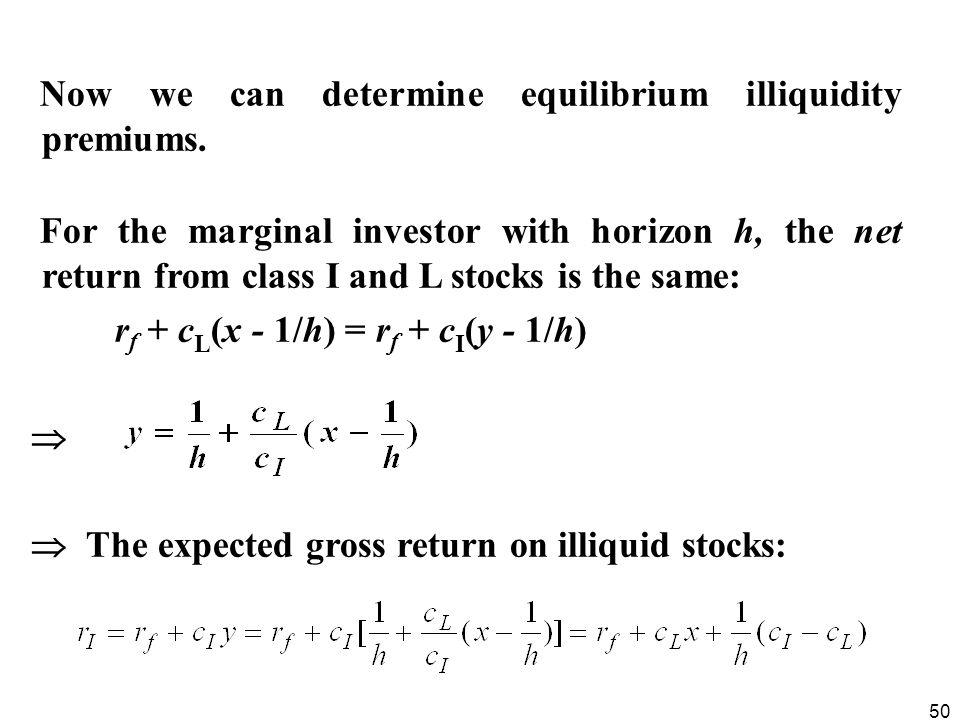 50 Now we can determine equilibrium illiquidity premiums. For the marginal investor with horizon h, the net return from class I and L stocks is the sa