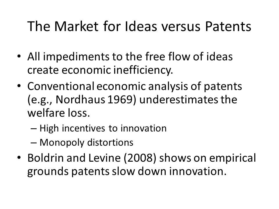 The Market for Ideas versus Patents All impediments to the free flow of ideas create economic inefficiency. Conventional economic analysis of patents