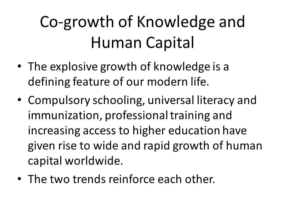 Co-growth of Knowledge and Human Capital The explosive growth of knowledge is a defining feature of our modern life. Compulsory schooling, universal l