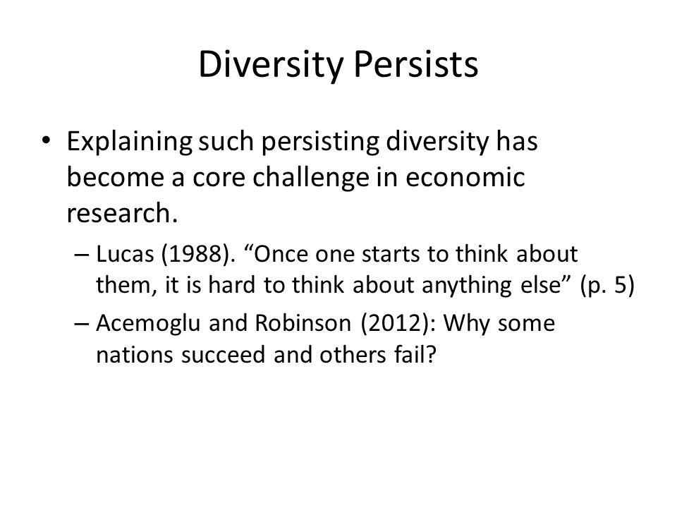 Diversity Persists Explaining such persisting diversity has become a core challenge in economic research. – Lucas (1988). Once one starts to think abo