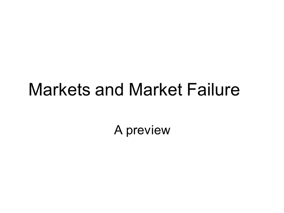 Markets and Market Failure A preview