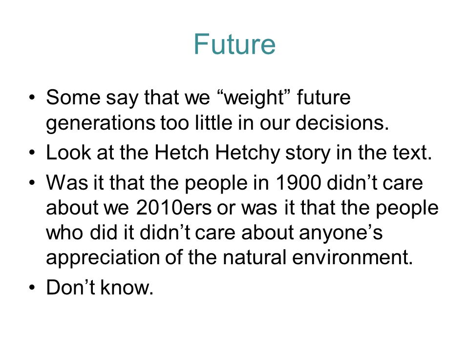 Future Some say that we weight future generations too little in our decisions.