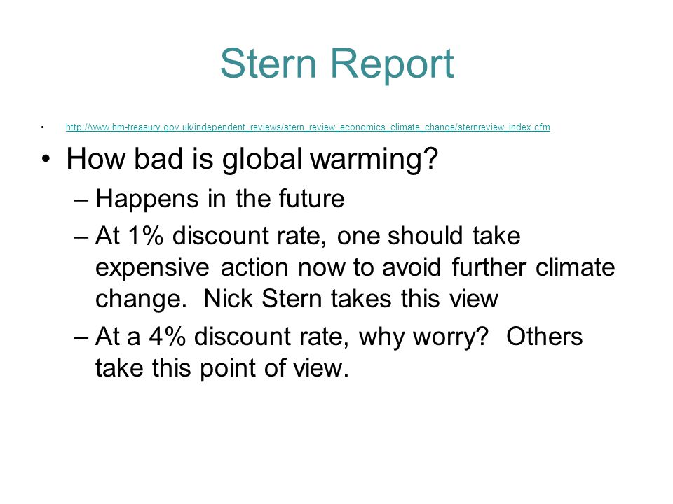 Stern Report http://www.hm-treasury.gov.uk/independent_reviews/stern_review_economics_climate_change/sternreview_index.cfm How bad is global warming.