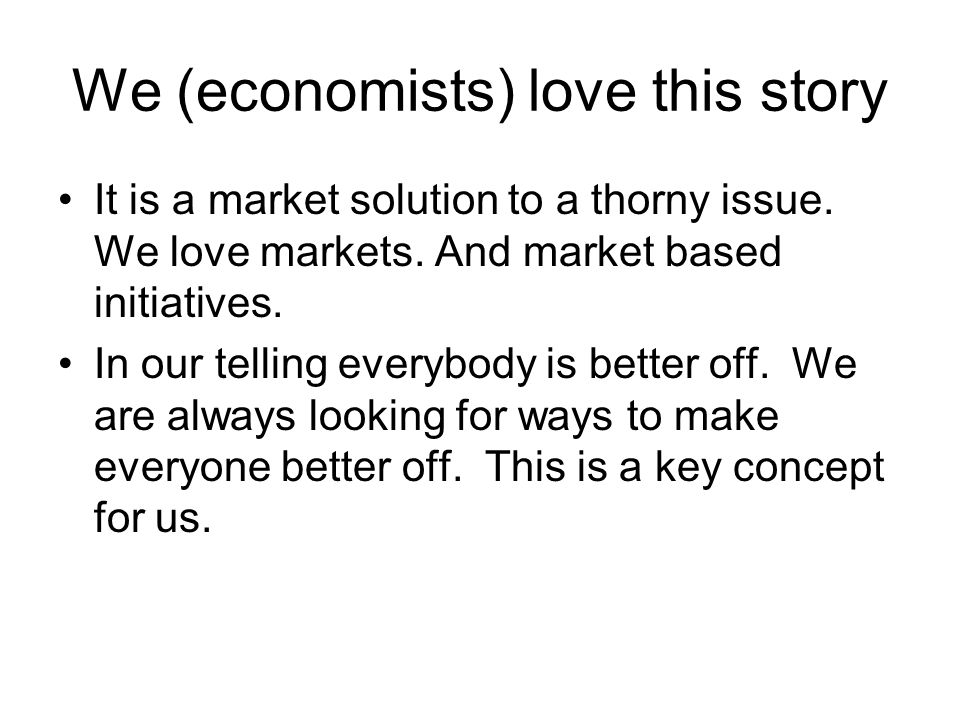 We (economists) love this story It is a market solution to a thorny issue.