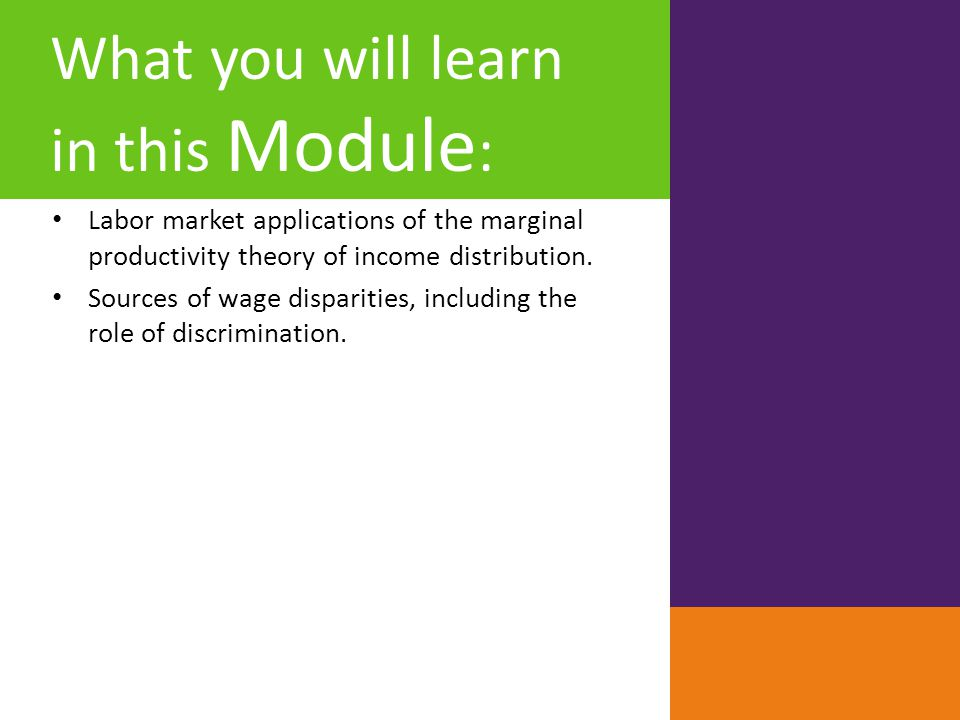 What you will learn in this Module : Labor market applications of the marginal productivity theory of income distribution. Sources of wage disparities