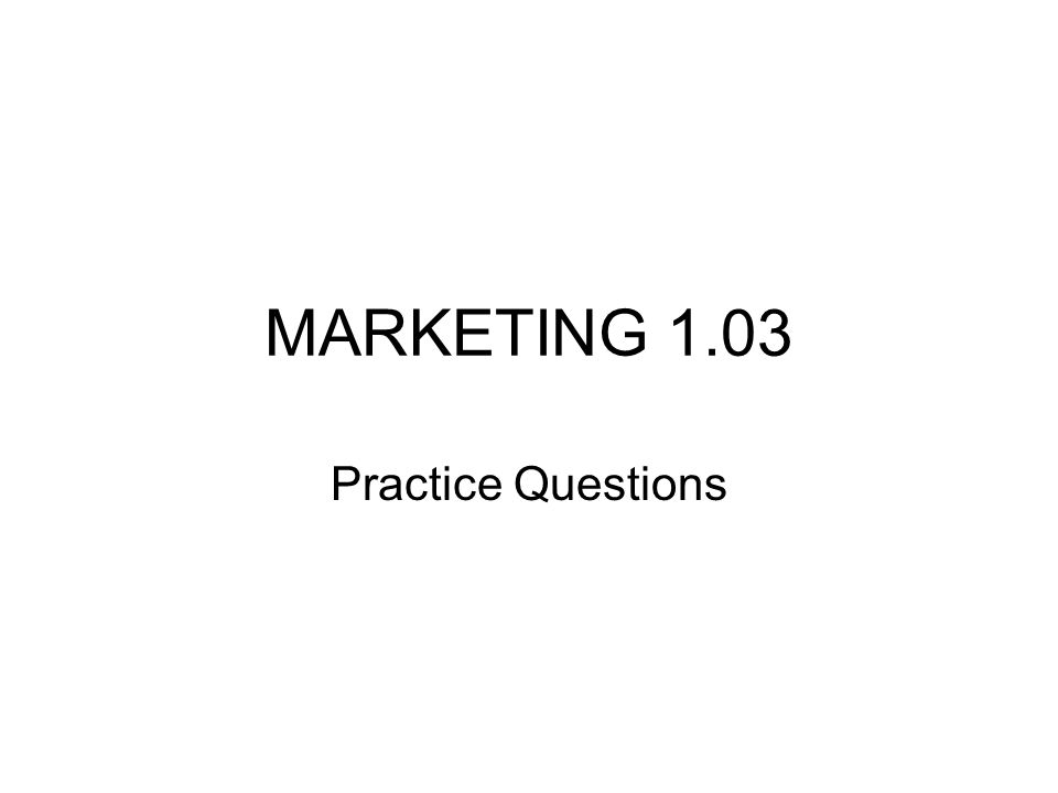 MARKETING 1.03 Practice Questions