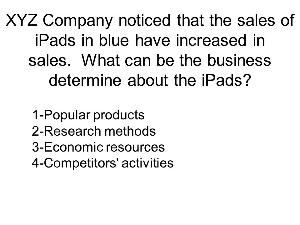 XYZ Company noticed that the sales of iPads in blue have increased in sales.