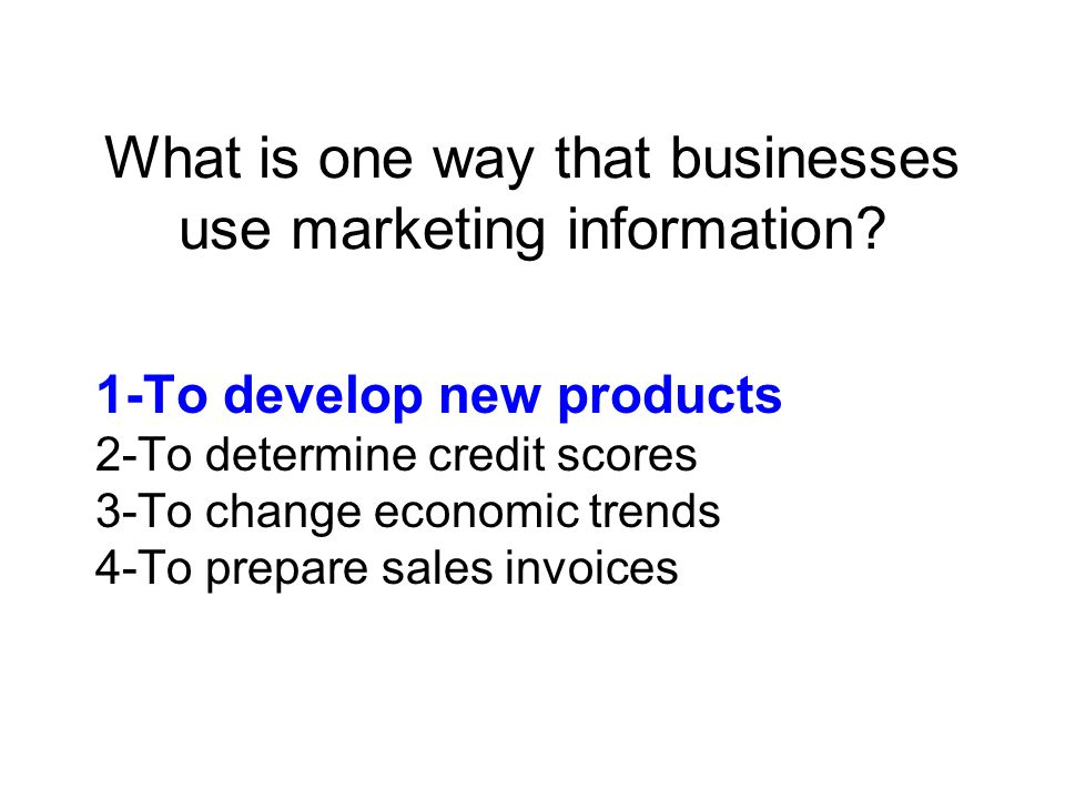 What is one way that businesses use marketing information.
