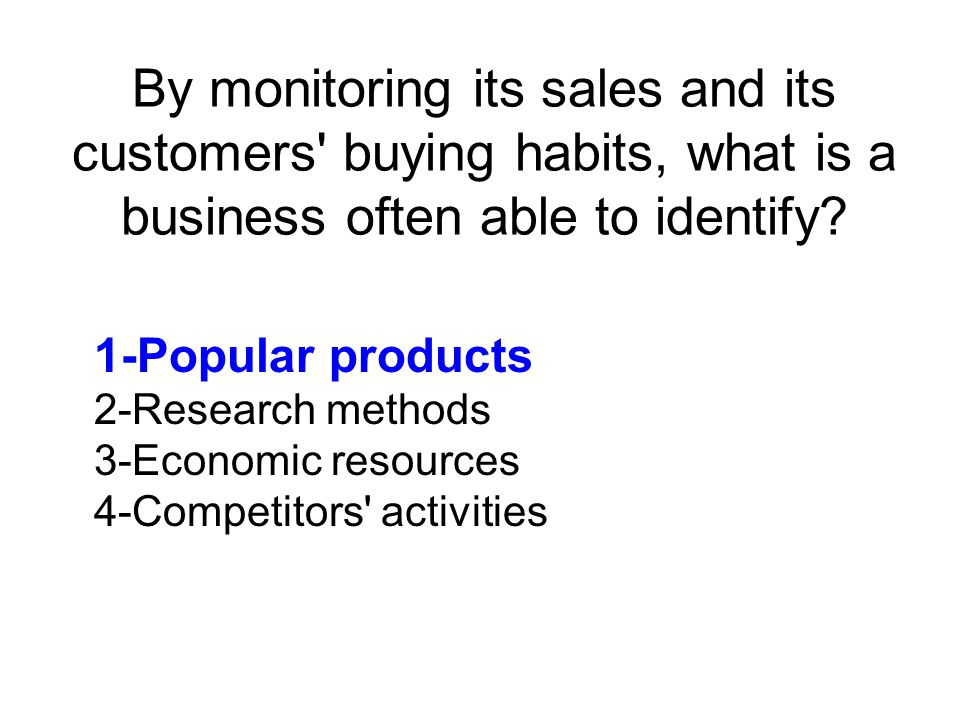 By monitoring its sales and its customers buying habits, what is a business often able to identify.