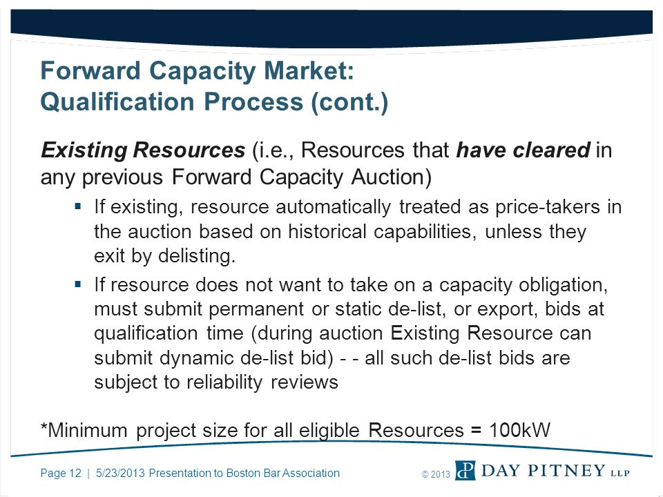 Page 12 | 5/23/2013 Presentation to Boston Bar Association © 2013 Forward Capacity Market: Qualification Process (cont.) Existing Resources (i.e., Res