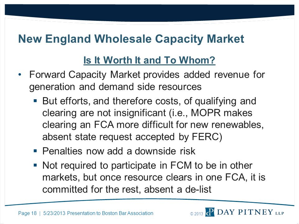 Page 18 | 5/23/2013 Presentation to Boston Bar Association © 2013 New England Wholesale Capacity Market Is It Worth It and To Whom? Forward Capacity M