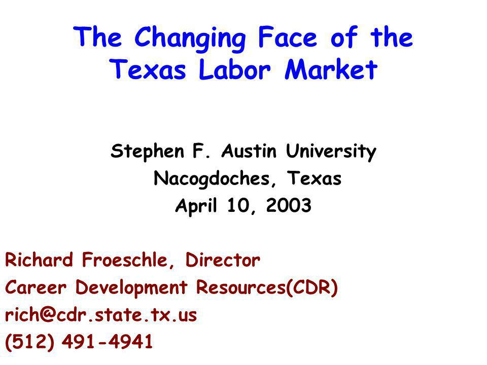The Changing Face of the Texas Labor Market Stephen F.