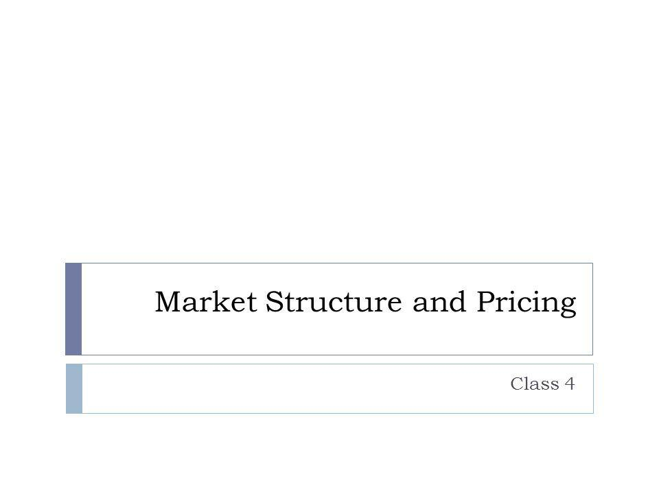 Market Structure and Pricing Class 4