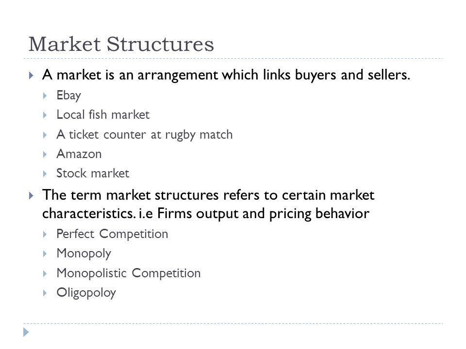 Market Structures A market is an arrangement which links buyers and sellers.