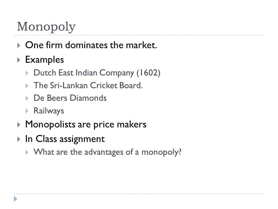 Monopoly One firm dominates the market.
