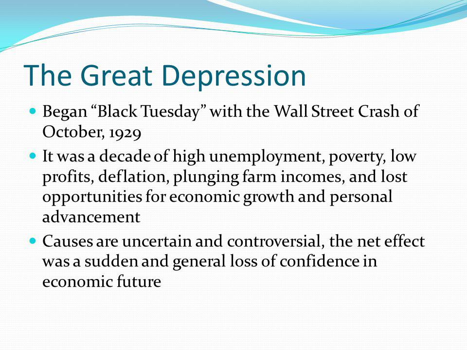 The Great Depression Began Black Tuesday with the Wall Street Crash of October, 1929 It was a decade of high unemployment, poverty, low profits, defla