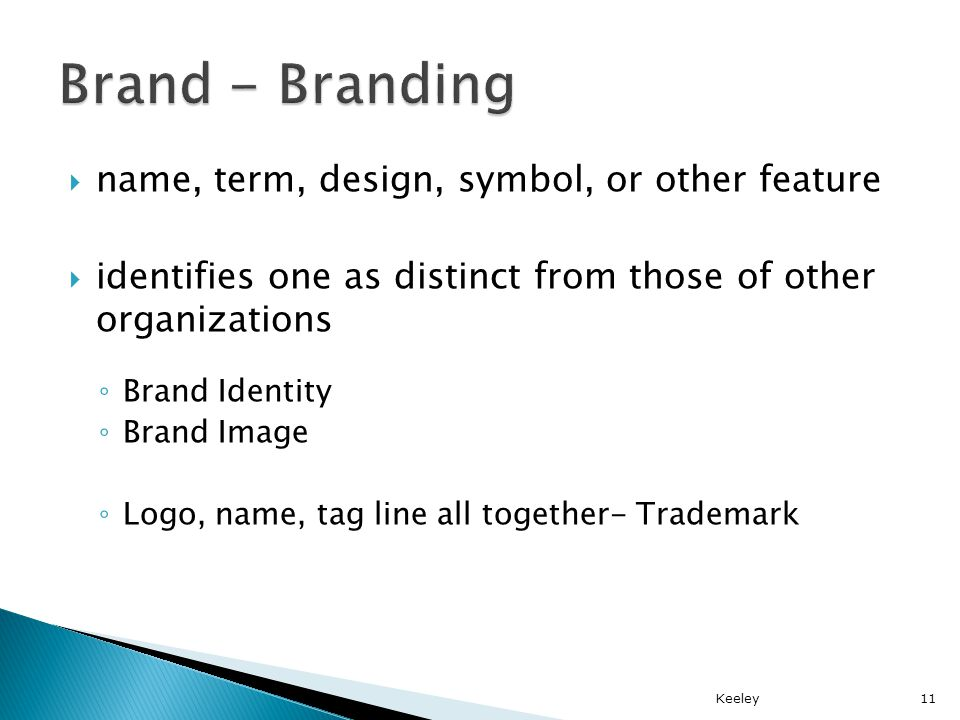 name, term, design, symbol, or other feature identifies one as distinct from those of other organizations Brand Identity Brand Image Logo, name, tag line all together- Trademark Keeley11