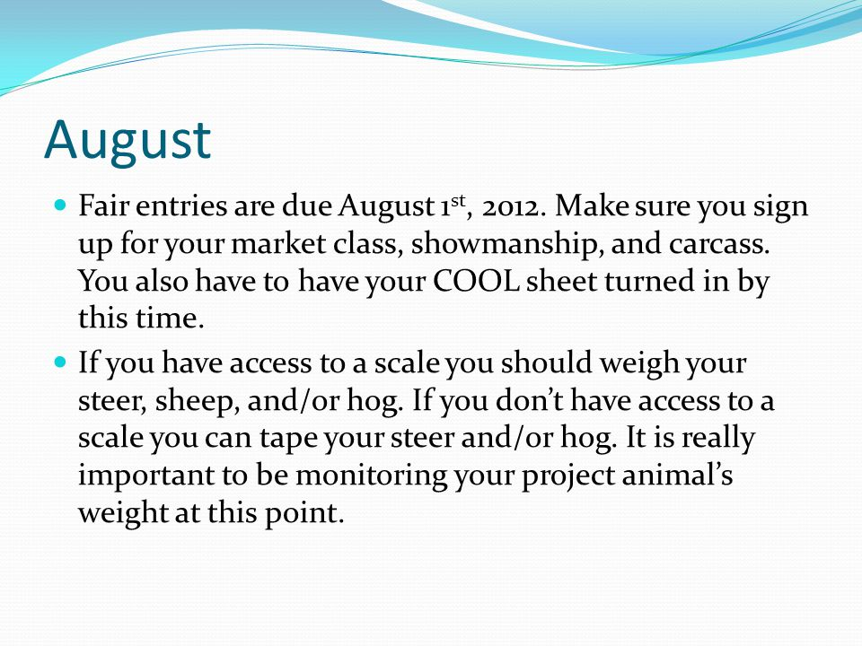 August Fair entries are due August 1 st, 2012.