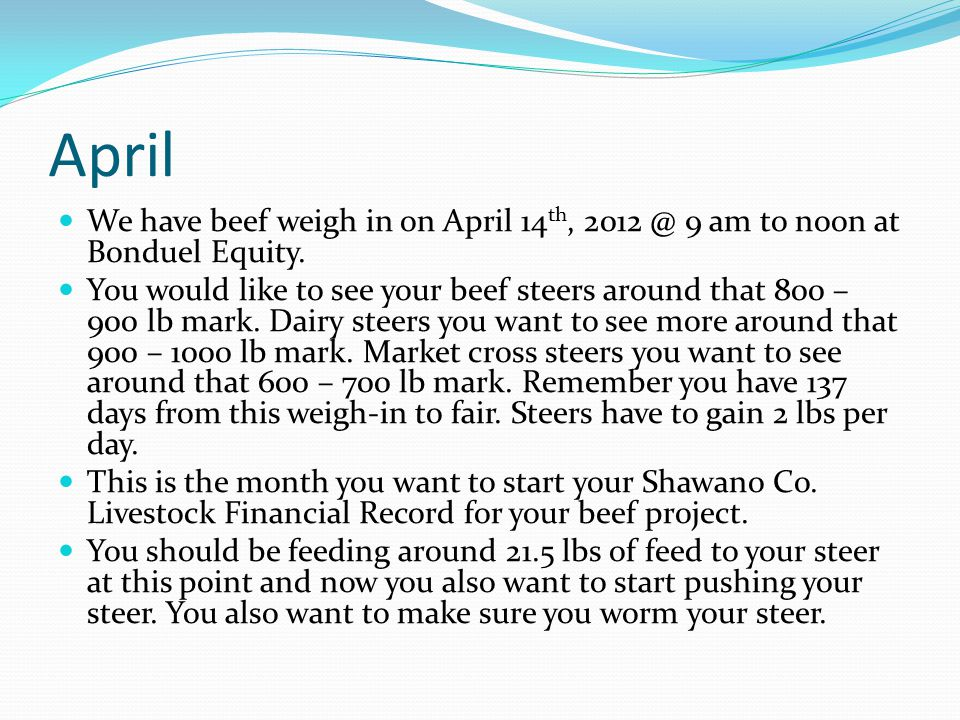 April We have beef weigh in on April 14 th, 2012 @ 9 am to noon at Bonduel Equity.
