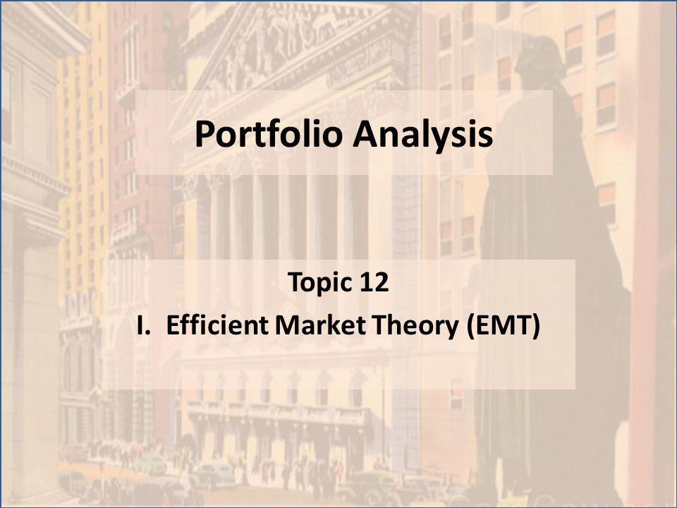 Portfolio Analysis Topic 12 I. Efficient Market Theory (EMT)