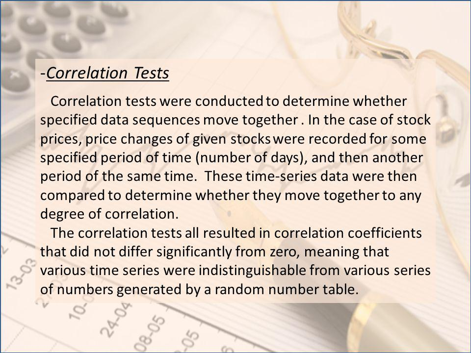 -Correlation Tests Correlation tests were conducted to determine whether specified data sequences move together. In the case of stock prices, price ch