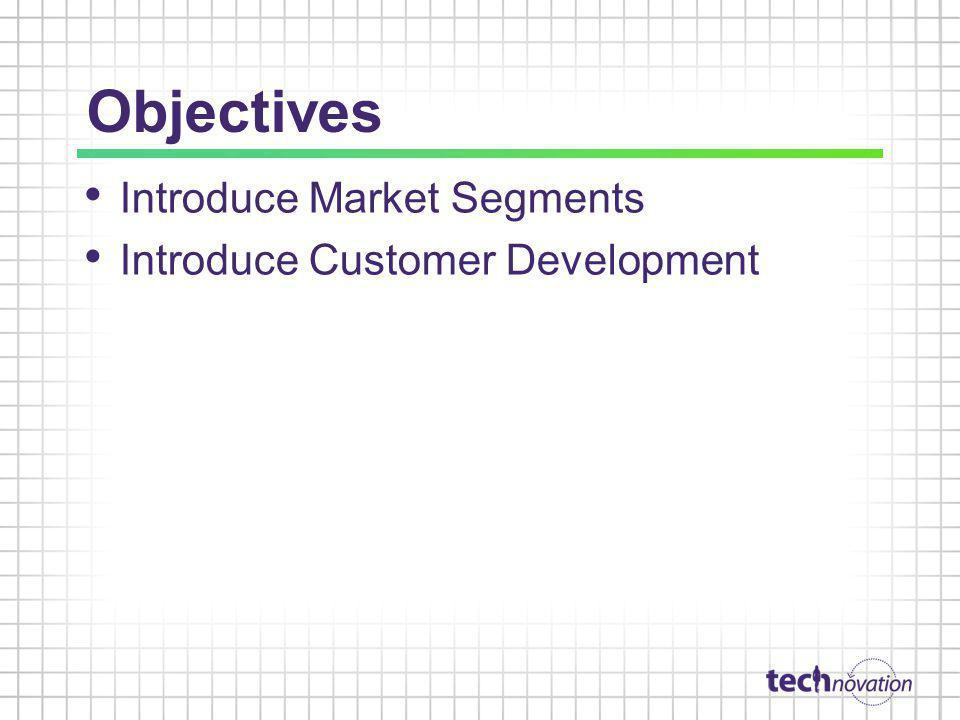 Objectives Introduce Market Segments Introduce Customer Development