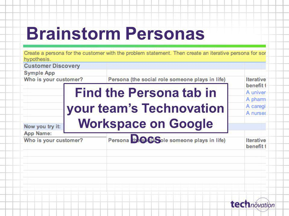 Brainstorm Personas Find the Persona tab in your teams Technovation Workspace on Google Docs