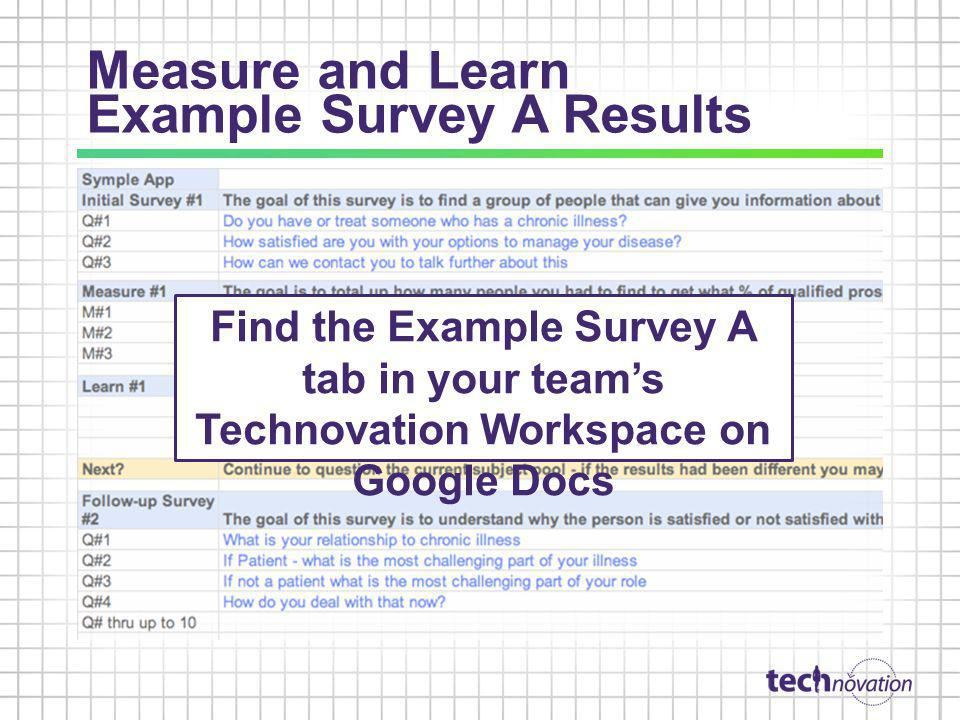 Measure and Learn Example Survey A Results Find the Example Survey A tab in your teams Technovation Workspace on Google Docs
