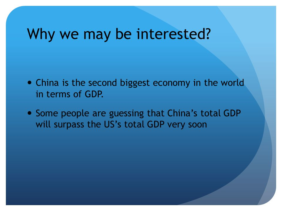 Why we may be interested. China is the second biggest economy in the world in terms of GDP.