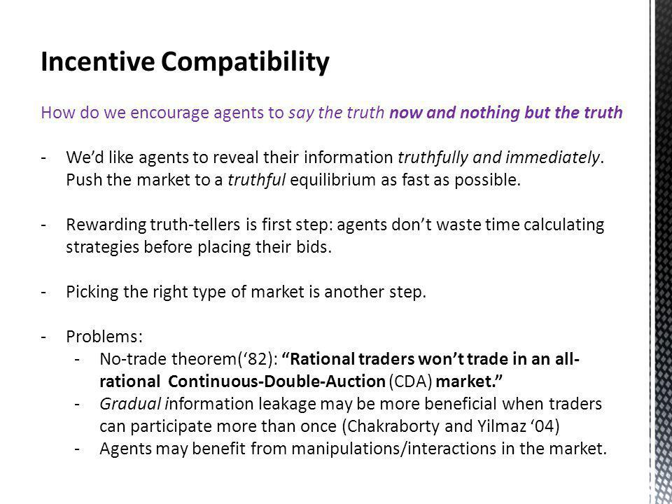 Incentive Compatibility How do we encourage agents to say the truth now and nothing but the truth -Wed like agents to reveal their information truthfully and immediately.