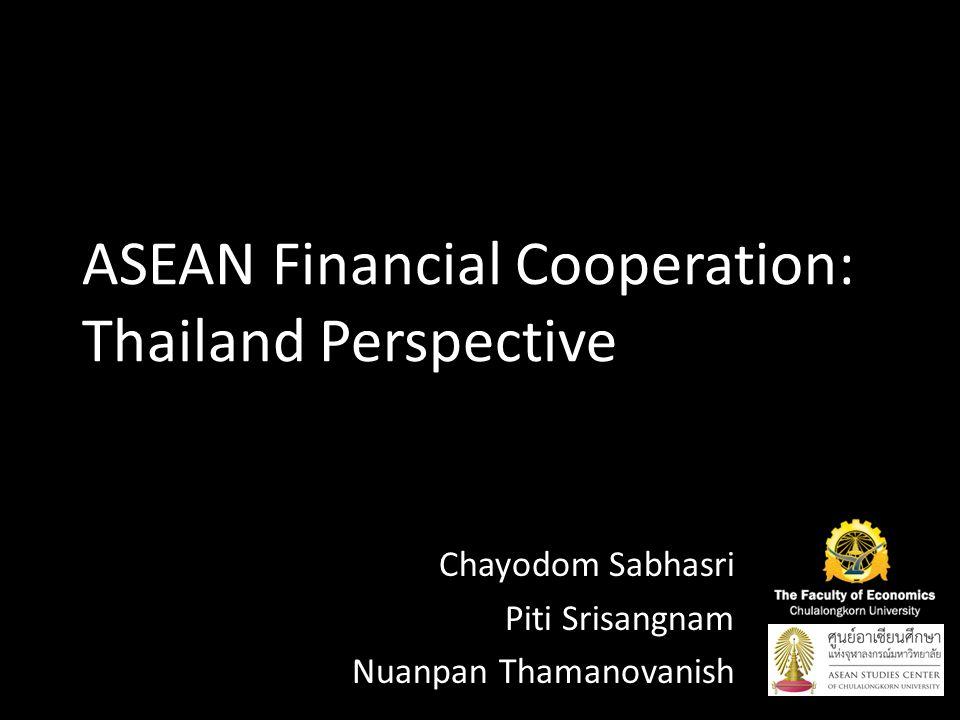 ASEAN Financial Cooperation: Thailand Perspective Chayodom Sabhasri Piti Srisangnam Nuanpan Thamanovanish