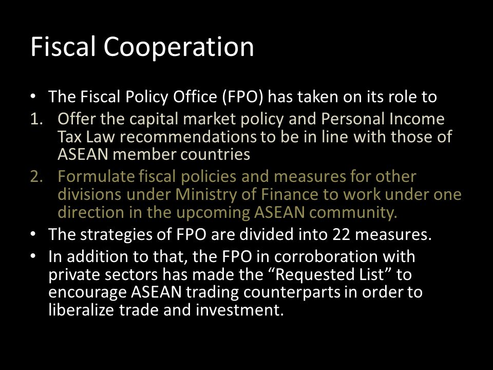 Fiscal Cooperation The Fiscal Policy Office (FPO) has taken on its role to 1.Offer the capital market policy and Personal Income Tax Law recommendatio