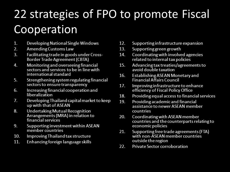 22 strategies of FPO to promote Fiscal Cooperation 1.Developing National Single Windows 2.Amending Customs Law 3.Facilitating trade in goods under Cro