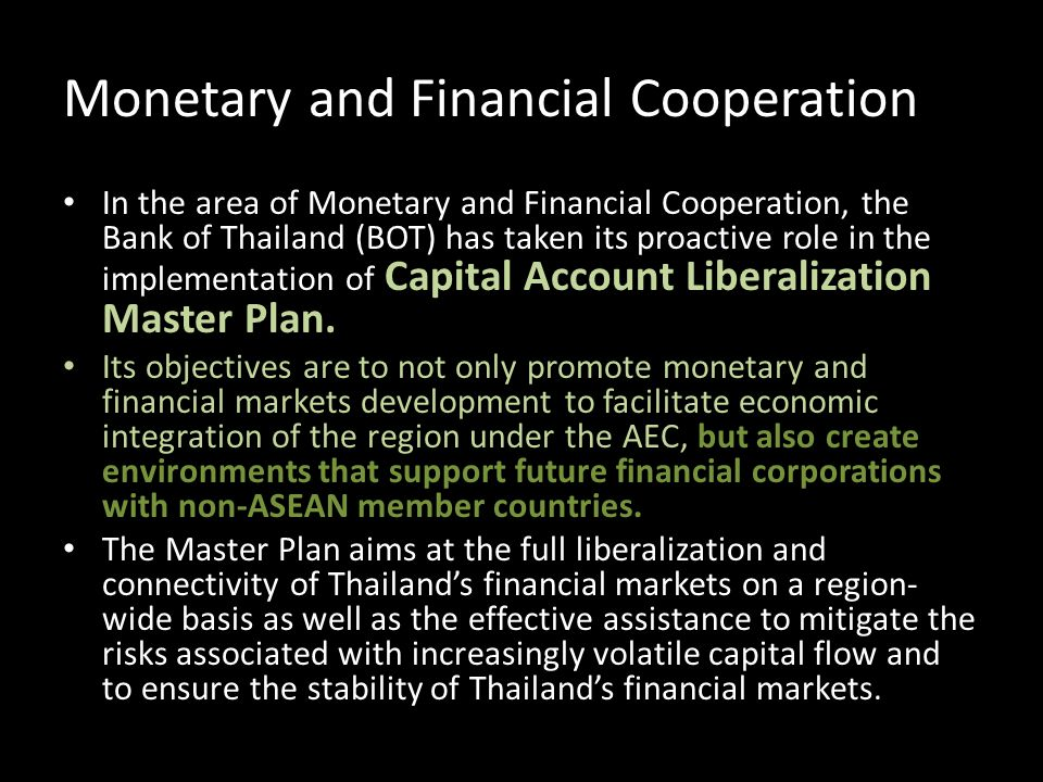 Monetary and Financial Cooperation In the area of Monetary and Financial Cooperation, the Bank of Thailand (BOT) has taken its proactive role in the i