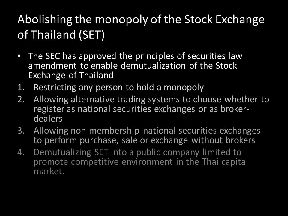 Abolishing the monopoly of the Stock Exchange of Thailand (SET) The SEC has approved the principles of securities law amendment to enable demutualizat