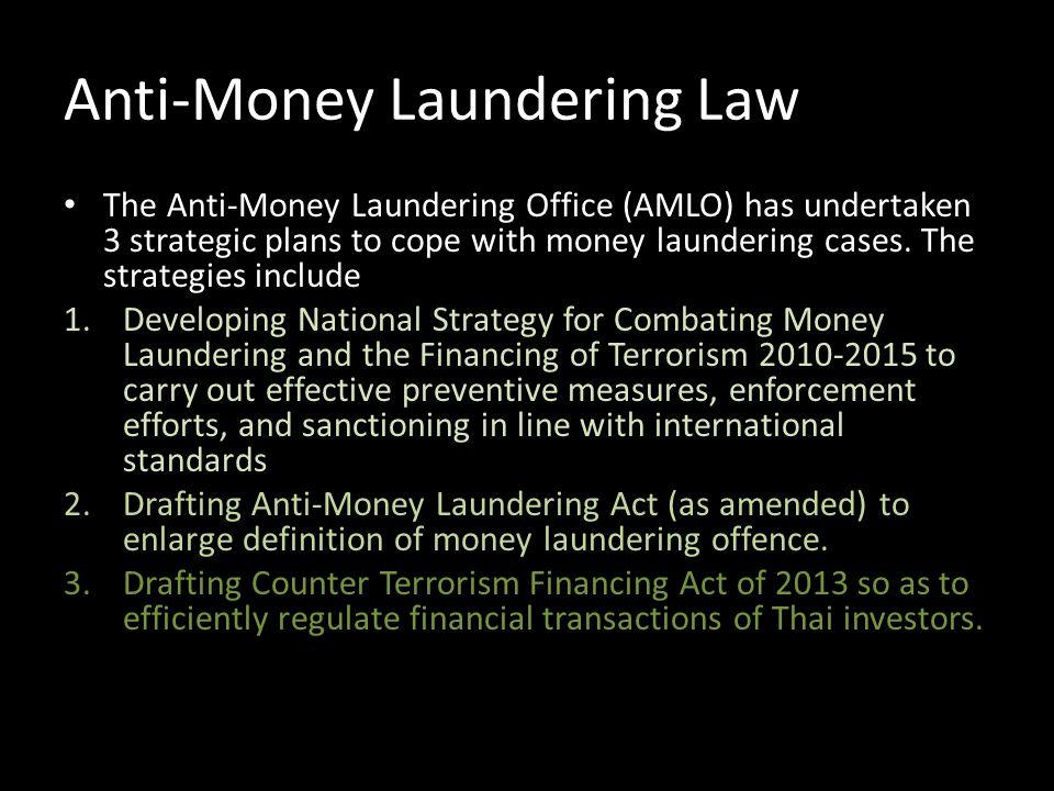 Anti-Money Laundering Law The Anti-Money Laundering Office (AMLO) has undertaken 3 strategic plans to cope with money laundering cases. The strategies