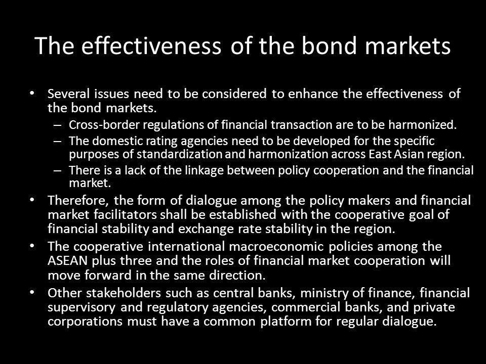 The effectiveness of the bond markets Several issues need to be considered to enhance the effectiveness of the bond markets. – Cross-border regulation