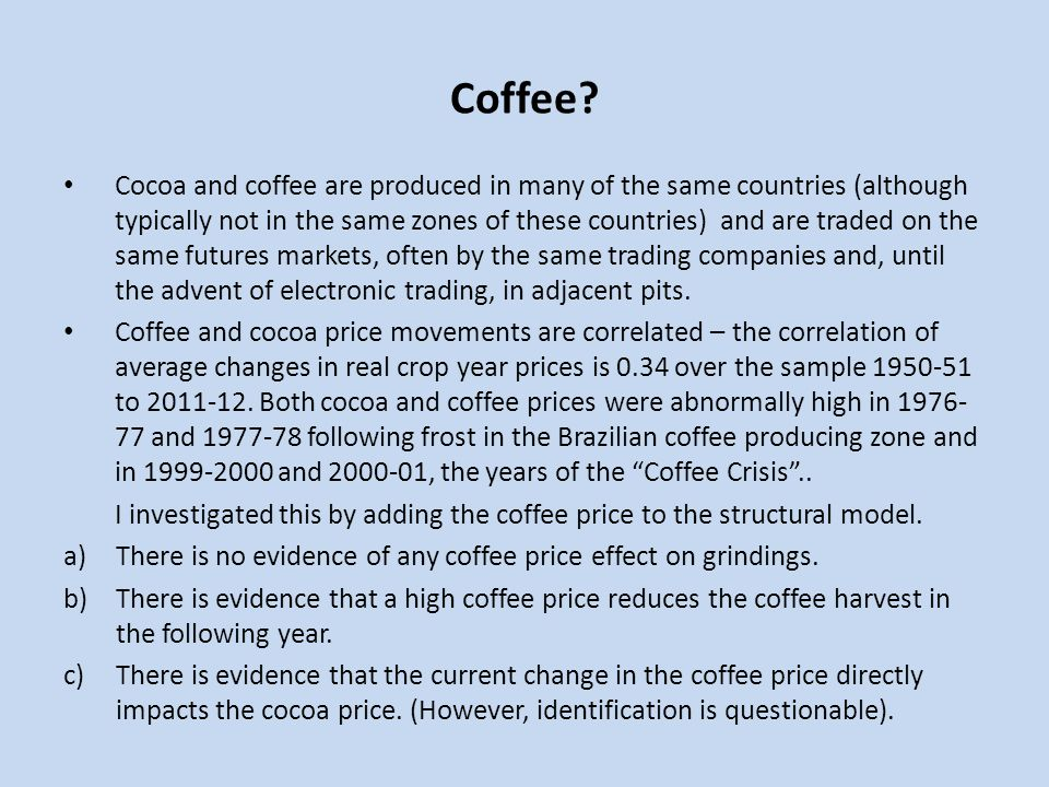 Coffee? Cocoa and coffee are produced in many of the same countries (although typically not in the same zones of these countries) and are traded on th