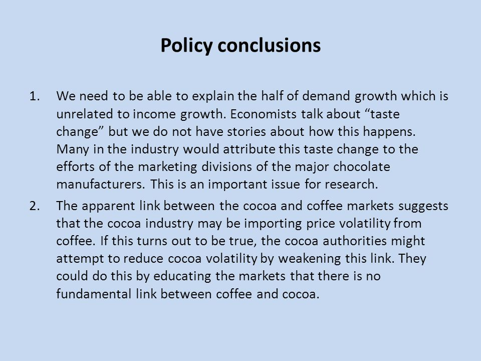 Policy conclusions 1.We need to be able to explain the half of demand growth which is unrelated to income growth. Economists talk about taste change b