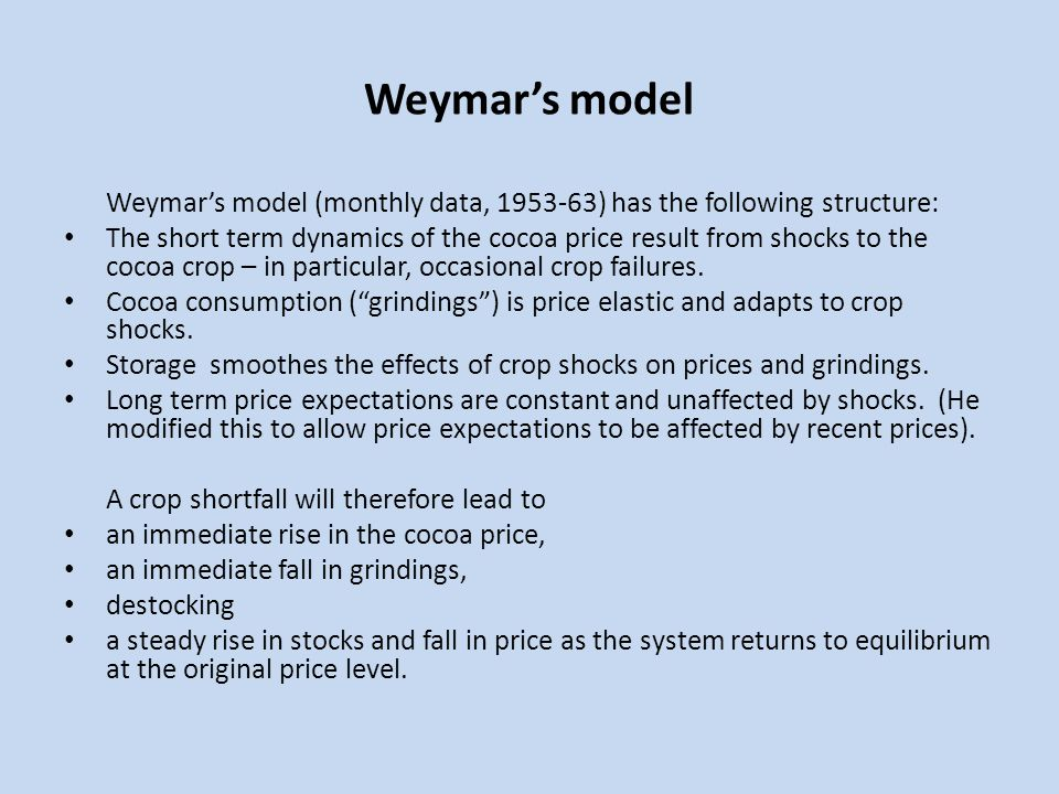 Weymars model Weymars model (monthly data, 1953-63) has the following structure: The short term dynamics of the cocoa price result from shocks to the