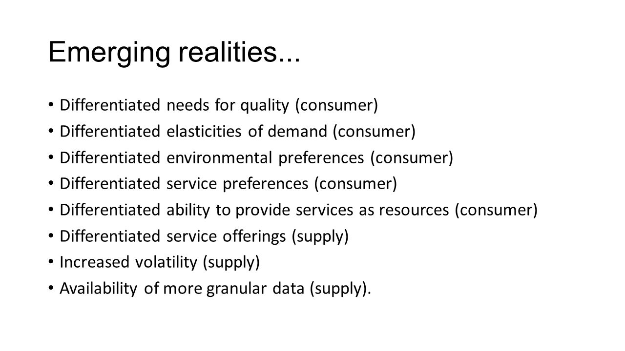Emerging realities... Differentiated needs for quality (consumer) Differentiated elasticities of demand (consumer) Differentiated environmental prefer