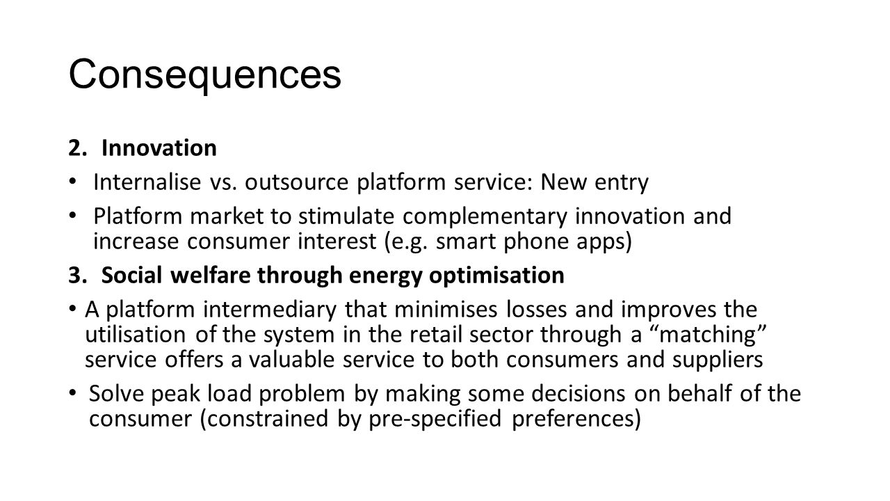 Consequences 2.Innovation Internalise vs. outsource platform service: New entry Platform market to stimulate complementary innovation and increase con