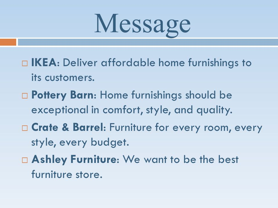 Message IKEA: Deliver affordable home furnishings to its customers.