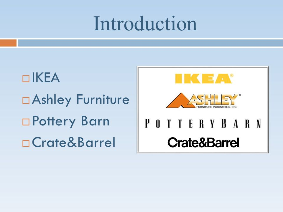 Introduction IKEA Ashley Furniture Pottery Barn Crate&Barrel