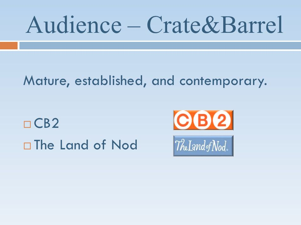 Audience – Crate&Barrel Mature, established, and contemporary. CB2 The Land of Nod