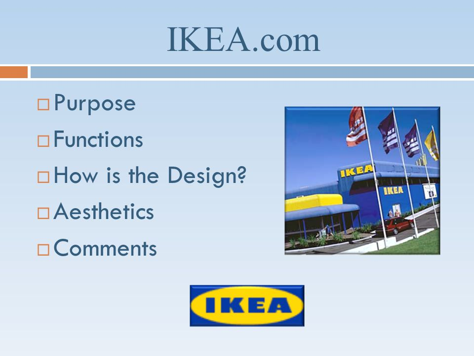 IKEA.com Purpose Functions How is the Design? Aesthetics Comments