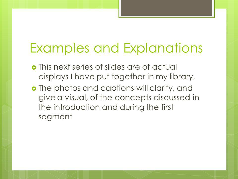 Examples and Explanations This next series of slides are of actual displays I have put together in my library.