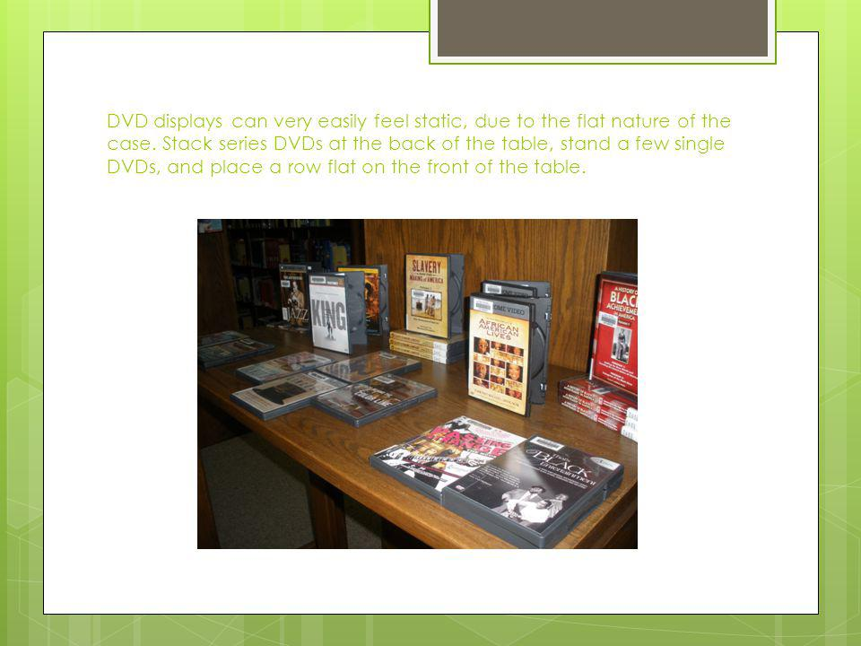 DVD displays can very easily feel static, due to the flat nature of the case.